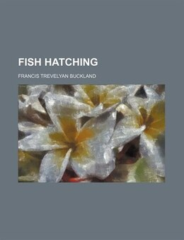Book Fish hatching by Francis Trevelyan Buckland