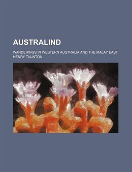 Book Australind; Wanderings in Western Australia and the Malay East by Henry Taunton