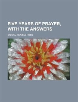 Book Five Years Of Prayer, With The Answers by Samuel Irenæus Prime