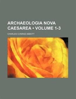 Book Archaeologia Nova Caesarea (volume 1-3) by Charles Conrad Abbott