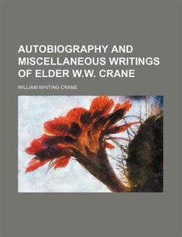 Book Autobiography and miscellaneous writings of Elder W.W. Crane by William Whiting Crane