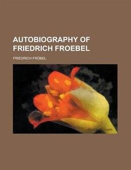 Book Autobiography of Friedrich Froebel by Friedrich Fröbel