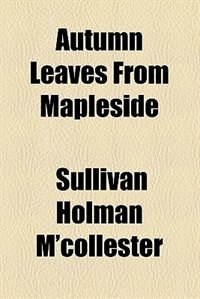 Book Autumn Leaves from Mapleside by Sullivan Holman McCollester