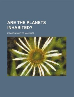 Book Are the planets inhabited? by Edward Walter Maunder