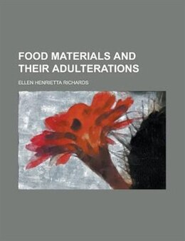 Book Food Materials And Their Adulterations by Ellen Henrietta Richards