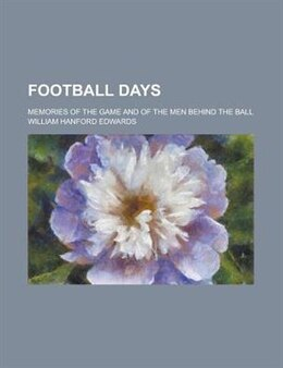 Book Football Days; Memories Of The Game And Of The Men Behind The Ball by William Hanford Edwards