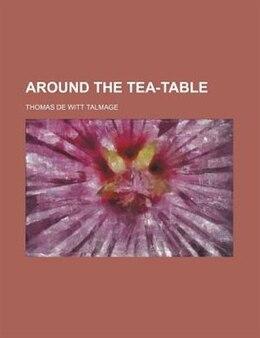 Book Around the Tea-table by Thomas De Witt Talmage