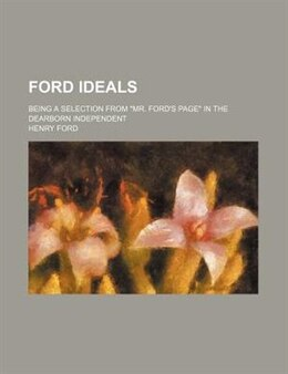 "Book Ford Ideals; Being A Selection From ""mr. Ford's Page"" In The Dearborn Independent by Henry Ford"