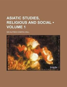 Book Asiatic Studies, Religious And Social (volume 1) by Sir Alfred Comyn Lyall