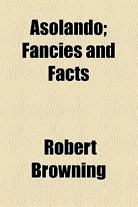 Book Asolando; Fancies and Facts by Robert Browning