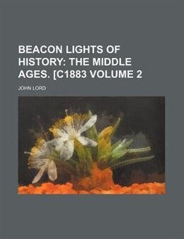 Book Beacon Lights of History: The middle ages by John Lord