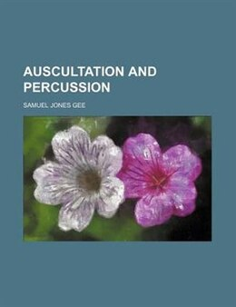 Book Auscultation and percussion by Samuel Jones Gee