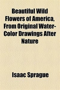 Book Beautiful Wild Flowers of America by Isaac Sprague