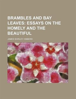 Book Brambles And Bay Leaves; Essays On The Homely And The Beautiful: essays on the homely and the… by James Shirley Hibberd