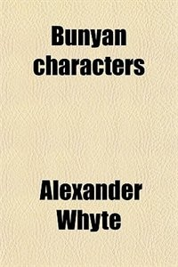 Book Bunyan characters; lectures delivered in St. George's free church, Edinburgh Volume 2 by Alexander Whyte