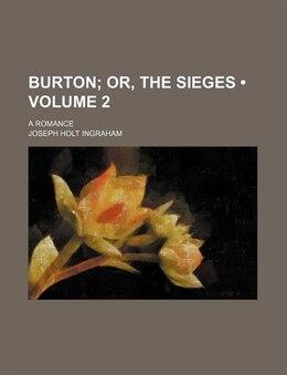 Book Burton (volume 2); Or, The Sieges. A Romance by Joseph Holt Ingraham