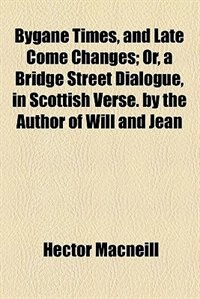 Book Bygane times, and late come changes by Hector Macneill