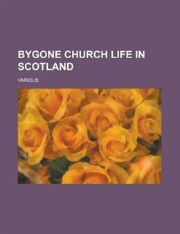 Book Bygone Church Life in Scotland by William Andrews