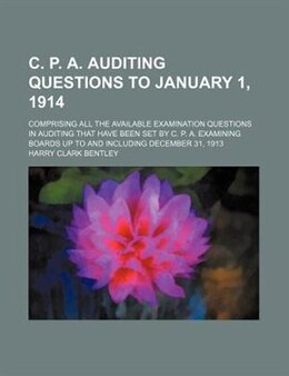 Book C. P. A. Auditing Questions To January 1, 1914; Comprising All The Available Examination Questions… by Harry Clark Bentley