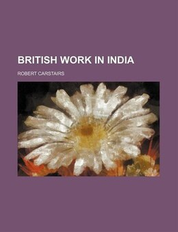 Book British Work in India by Robert Carstairs