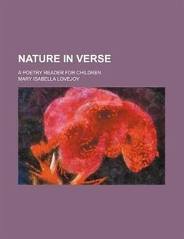 Book Nature In Verse; A Poetry Reader For Children by Mary Isabella Lovejoy