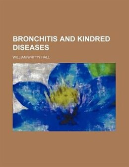 Book Bronchitis and Kindred Diseases by William Whitty Hall