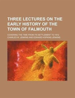 Book Three Lectures On The Early History Of The Town Of Falmouth; Covering The Time From Its Settlement… by Charles W. Jenkins