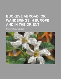 Book Buckeye Abroad, Or, Wanderings in Europe and in the Orient by Samuel Sullivan Cox