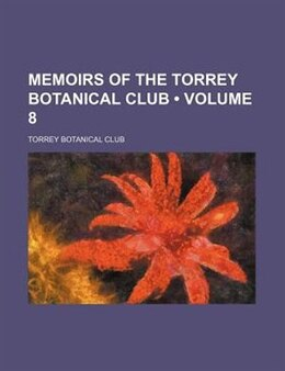 Book Memoirs Of The Torrey Botanical Club (volume 8) by Torrey Botanical Club