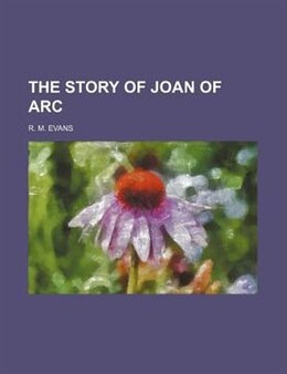 Book The Story Of Joan Of Arc by R. M. Evans