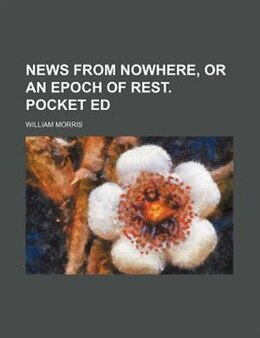Book News from nowhere, or An epoch of rest. Pocket ed by William Morris