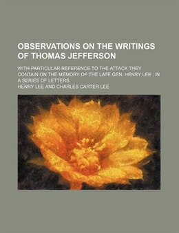 Book Observations On The Writings Of Thomas Jefferson; With Particular Reference To The Attack They… by Henry Lee