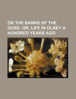 Book On the banks of the Ouse; or, Life in Olney a hundred years ago by Emma Marshall