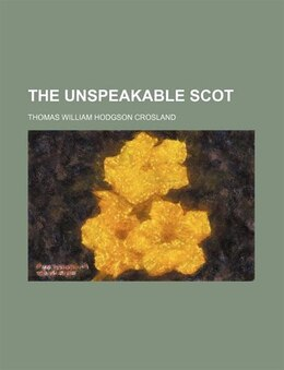Book The Unspeakable Scot by Thomas William Hodgson Crosland