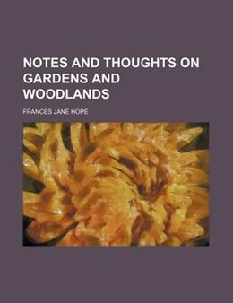 Book Notes and thoughts on gardens and woodlands by Frances Jane Hope