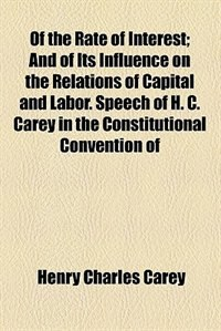 Book Of the Rate of Interest by Henry Charles Carey