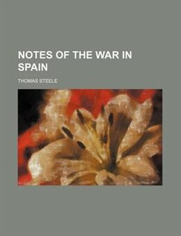 Book Notes of the War in Spain by Thomas Steele