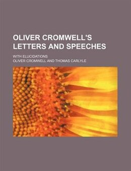 Book Oliver Cromwell's Letters And Speeches (volume 8); With Elucidations by Oliver Cromwell