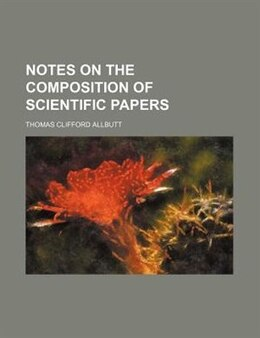 Book Notes on the Composition of Scientific Papers by Thomas Clifford Allbutt