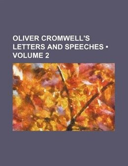 Book Oliver Cromwell's Letters And Speeches (volume 2) by Oliver Cromwell