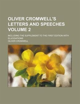 Book Oliver Cromwell's Letters And Speeches; Including The Supplement To The First Edition With… by Oliver Cromwell