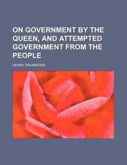 Book On Government by the Queen, and Attempted Government from the People by Henry Drummond