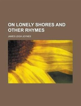 Book On Lonely Shores and Other Rhymes by James Leigh Joynes