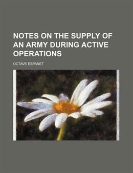 Book Notes on the supply of an army during active operations by Octave Espanet