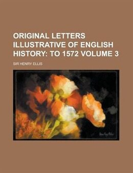 Book Original Letters Illustrative Of English History Volume 3 by Sir Henry Ellis
