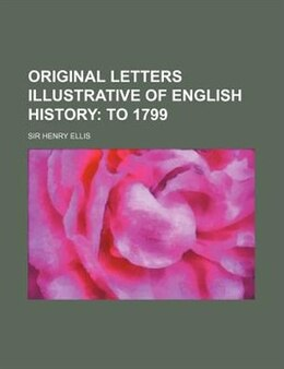 Book Original Letters Illustrative Of English History (volume 4);  To 1799: To 1799. (1846) by Sir Henry Ellis