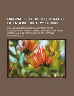 Book Original Letters, Illustrative Of English History (volume 2); To 1586. Including Numerous Royal… by Sir Henry Ellis