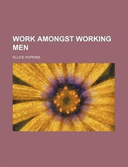 Book Work Amongst Working Men by Ellice Hopkins