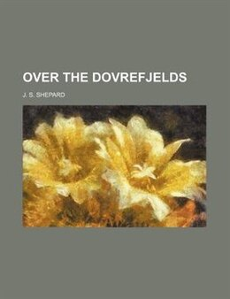 Book Over the Dovrefjelds by J. S. Shepard