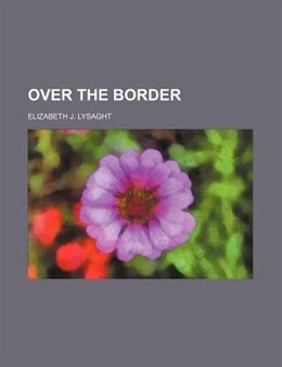 Book Over the border by Elizabeth J. Lysaght